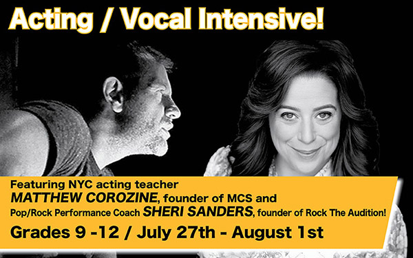 ACTING/VOCAL INTENSIVE - Featuring NYC acting teacher MATTHEW COROZINE, founder of MCS and Pop/Rock Performance Coach SHERI SANDERS, founder of Rock The Audition | Grades 9-12 | July 27th - August 1st